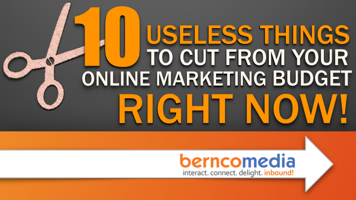 10 Useless Things To Cut from your online marketing budget, right now!
