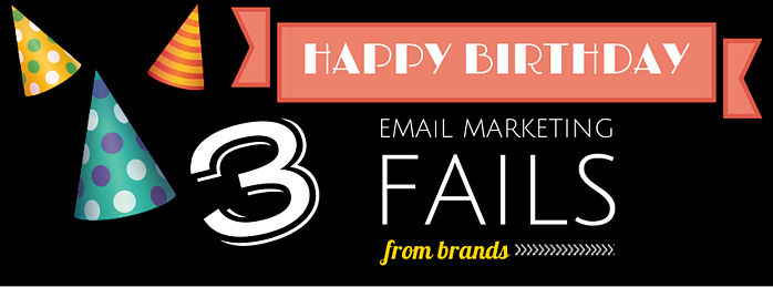 3_happy_birthday_email_marketing_fails_from_brands