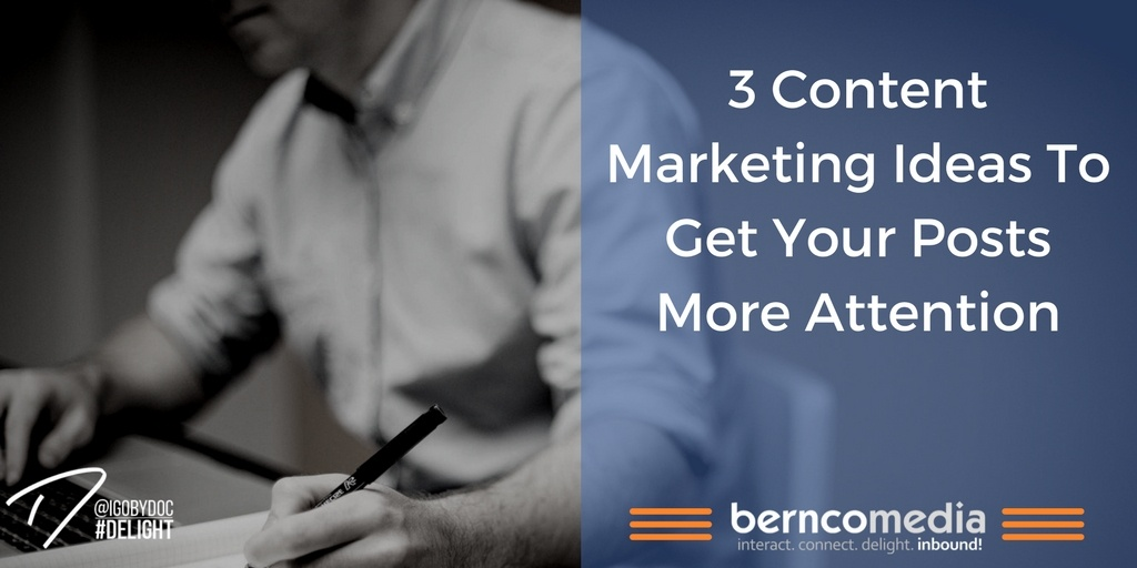 3 Content Marketing Ideas To Get Your Posts More Attention