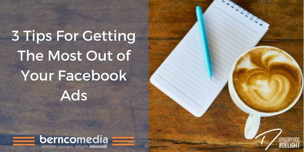 3 Tips For Getting The Most Out of Your Facebook Ads