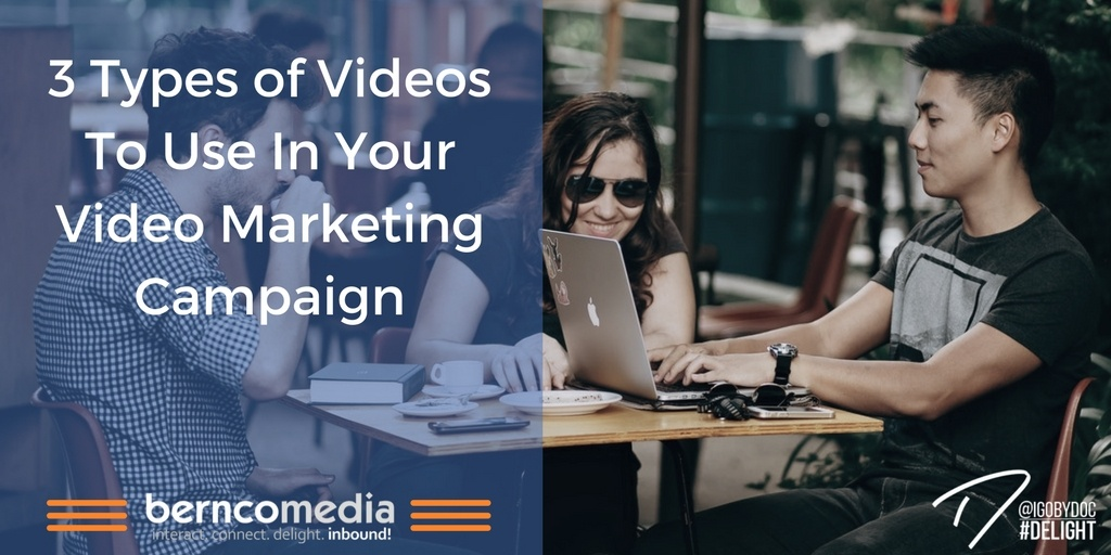 3 Types of Videos To Use In Your Video Marketing Campaign