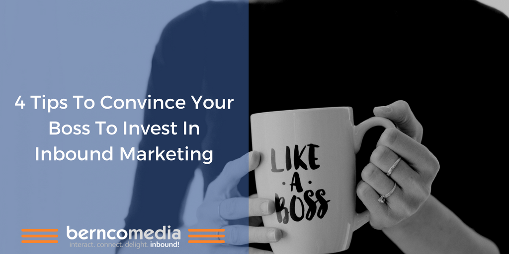 4 tips to convince your boss to invest in inbound marketing