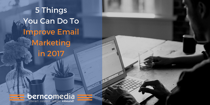 5 Things You Can Do to Improve Email Marketing in 2017.png