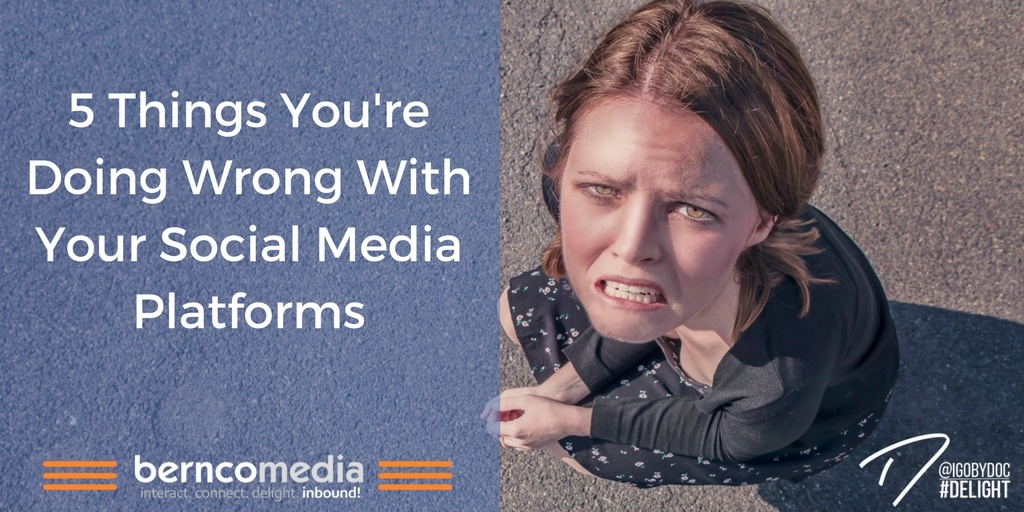 5 Things You're Doing Wrong With Your Social Media Platforms
