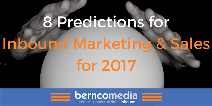 8 Predictions for Inbound Marketing and Sales for 2017