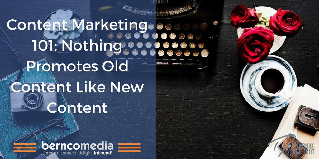 Content Marketing 101- Nothing Promotes Old Content Like New Content