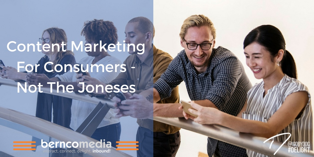 Content Marketing For Consumers - Not The Joneses