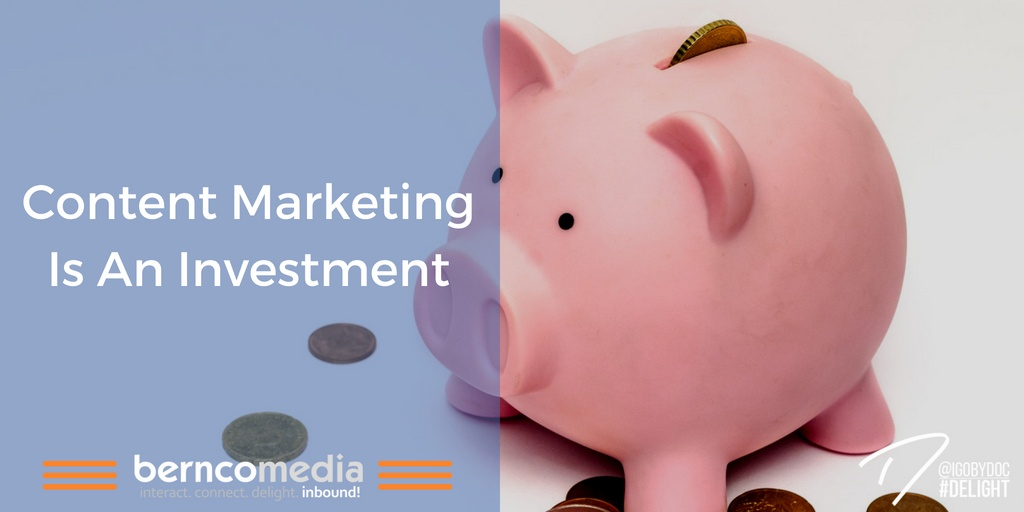 Content Marketing Is An Investment