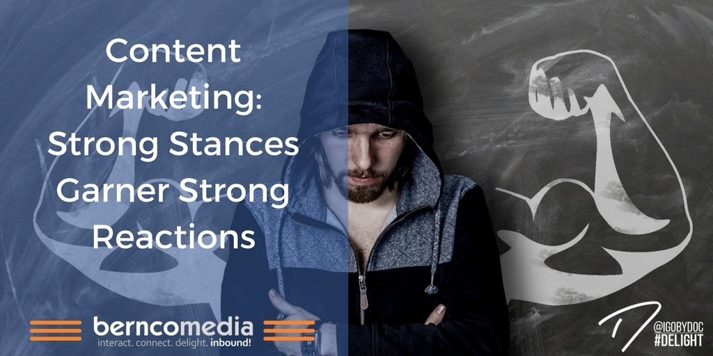 Content Marketing- Strong Stances Garner Strong Reactions