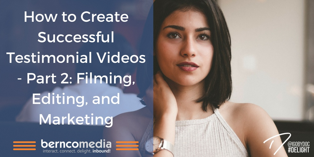 How to Create Successful Testimonial Videos - Part 2- Filming, Editing, and Marketing