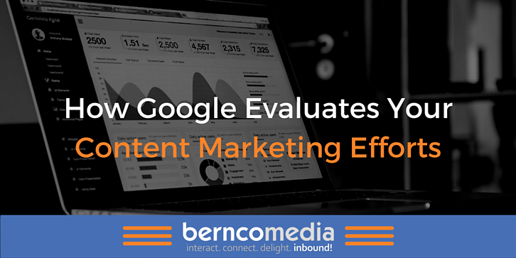 How Google Evaluates Your Content Marketing Efforts - Bernco Media