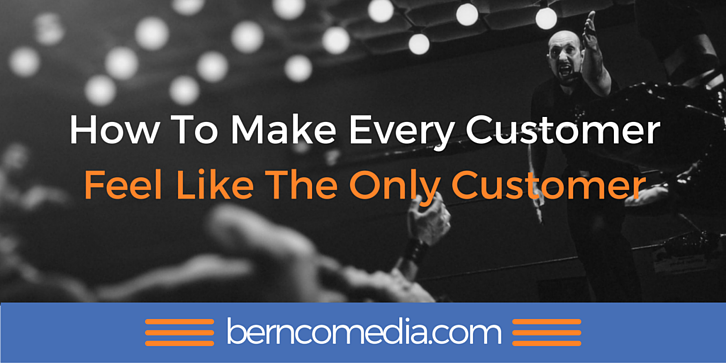 How To Make Every Customer Feel Like The Only Customer