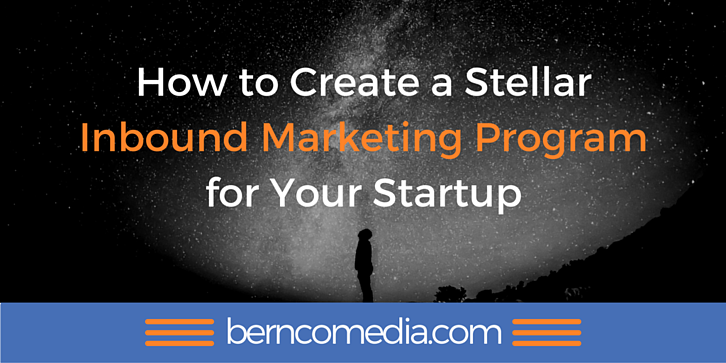 How to Create a Stellar Inbound Marketing Program for Your Startup