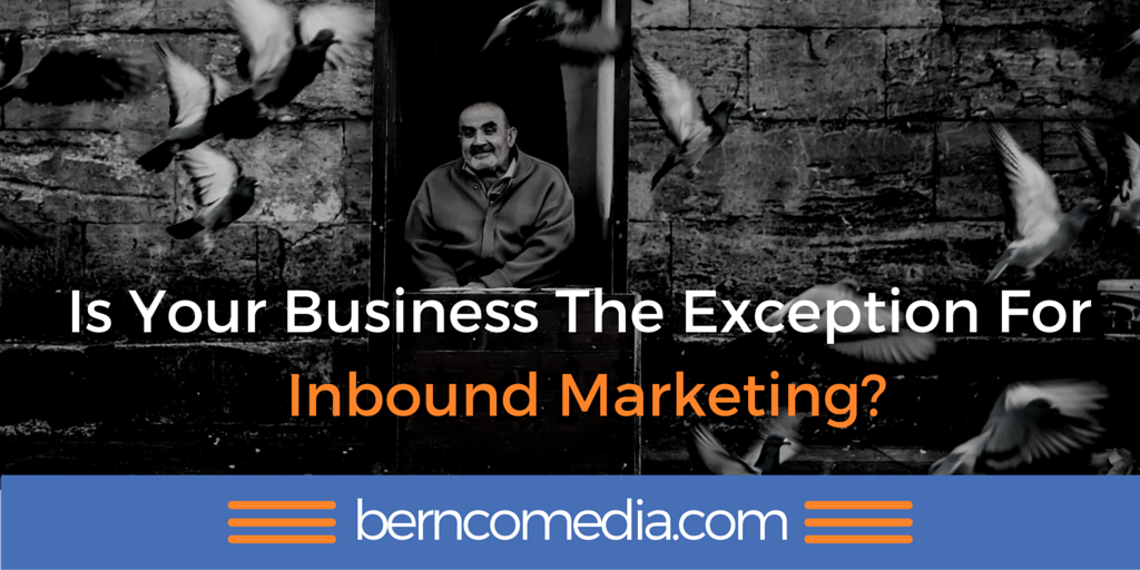 Is Your Business The Exception For Inbound Marketing