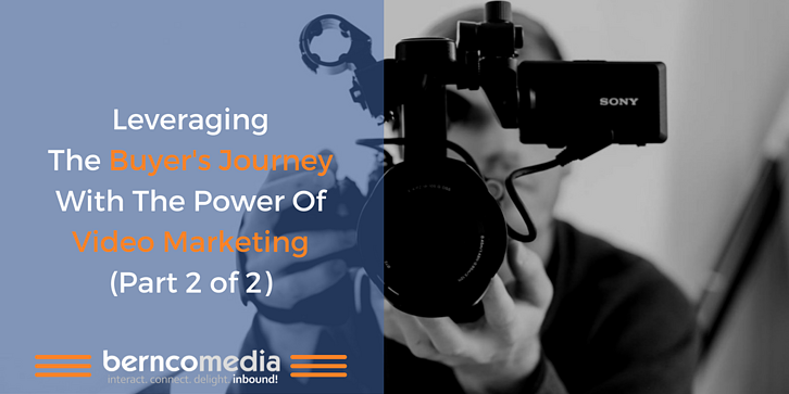 Leveraging The Buyer's Journey With The Power Of Video Marketing Part 2