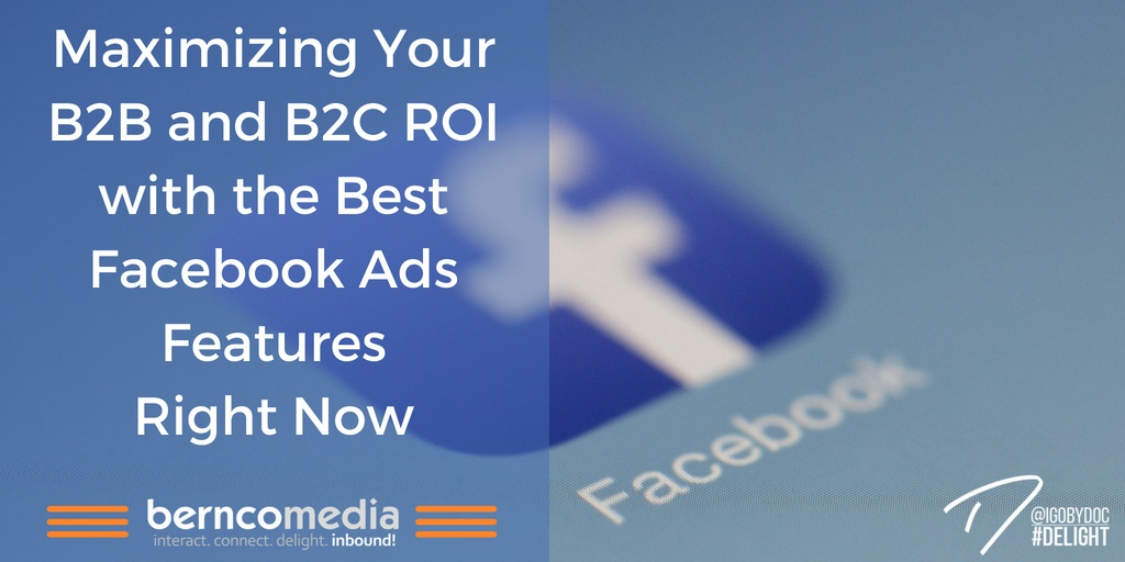 Maximizing Your B2B and B2C ROI with the Best Facebook Ads Features Right Now