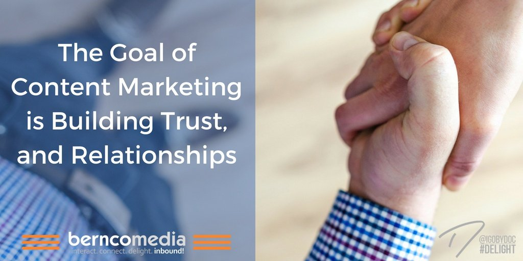 The Goal of Content Marketing is Building Trust, and Relationships