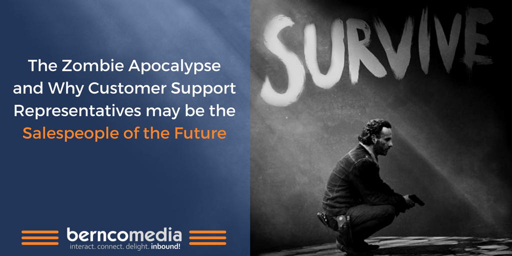 The Zombie Apocalypse and Why Customer Support Representatives may be the Salespeople of the Future