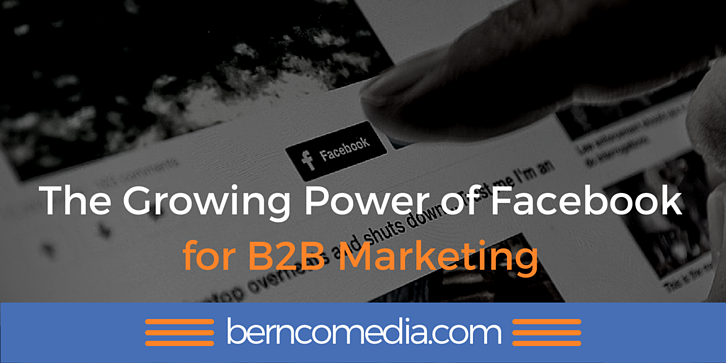The Growing Power of Facebook for B2B Marketing - Bernco Media