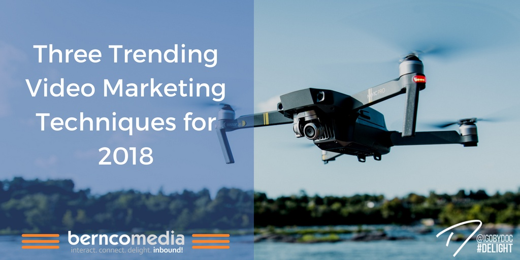 Three Trending Video Marketing Techniques for 2018