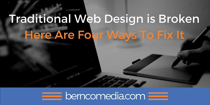 Traditional Web Design is Broken Here Are Four Ways To Fix It