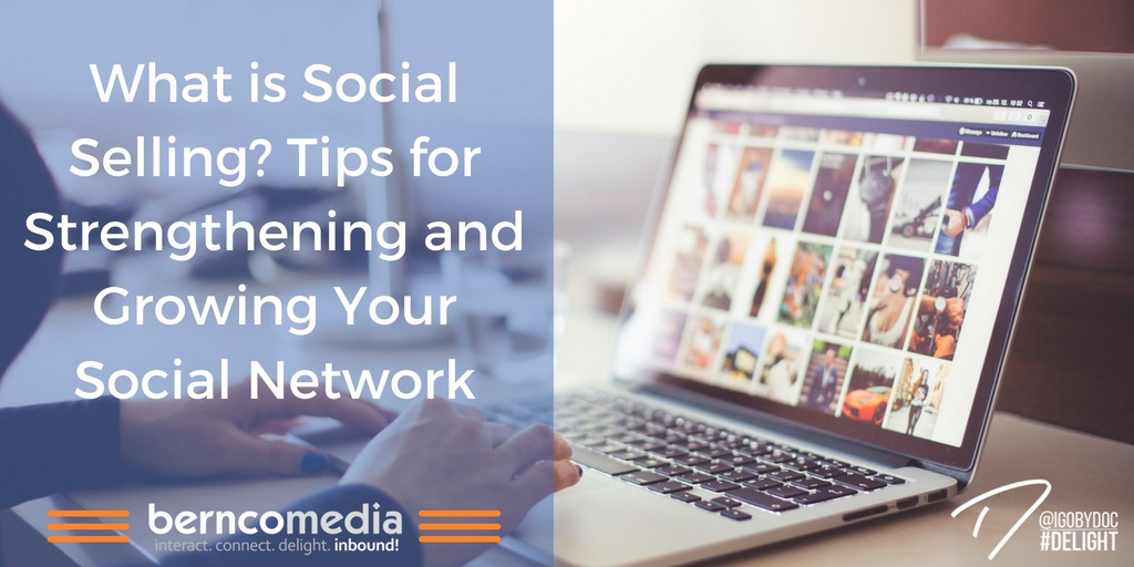 What is Social Selling? Tips for Strengthening and Growing Your Social Network