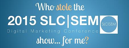 Who Stole the SLCSEM Digital Marketing Conference... For Me?