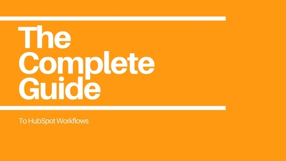 The Complete Guide to HubSpot Workflows