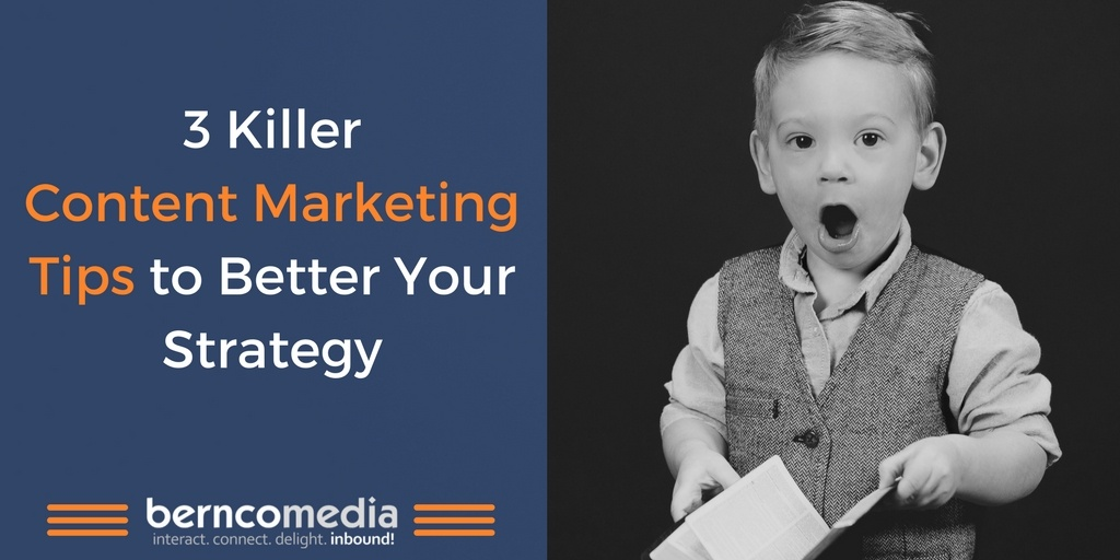 3 Killer Content Marketing Tips to Better Your Strategy.jpg