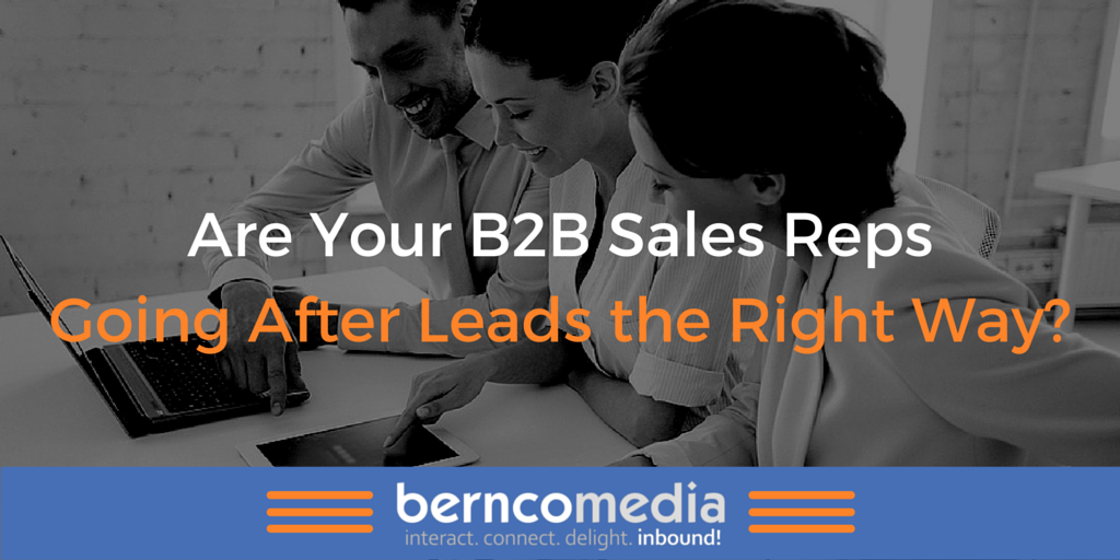 Are Your B2B Sales Reps Going After Leads the Right Way?