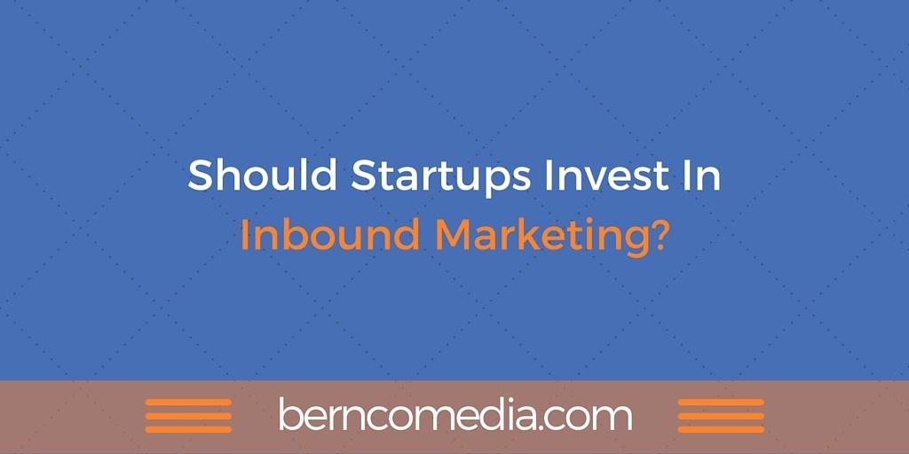 should startups invest in inbound marketing?